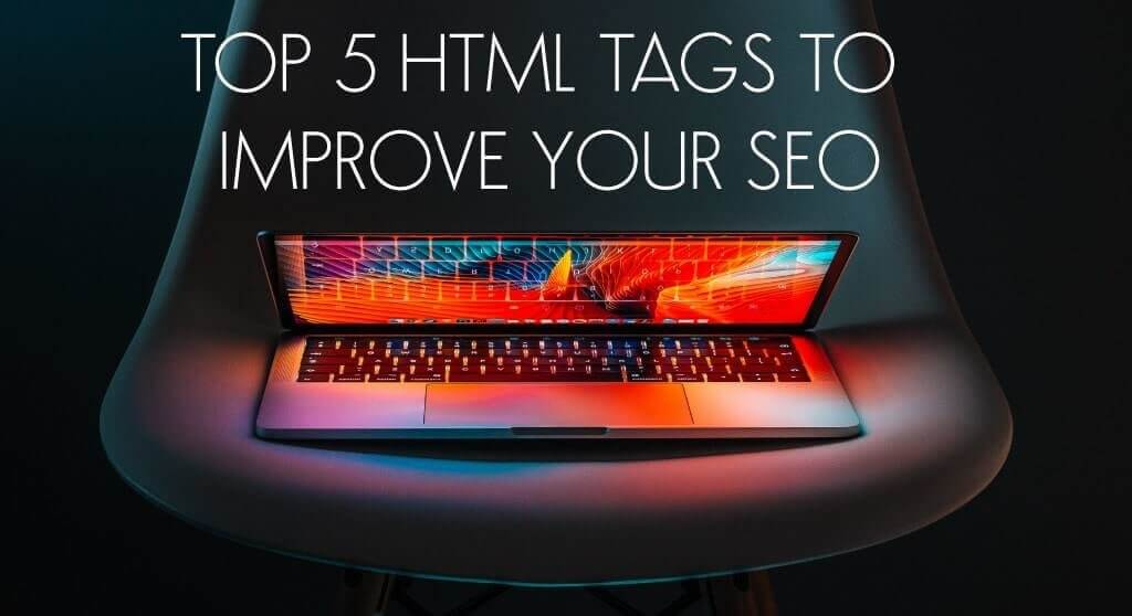 Top 5 HTML tags to improve your SEO
