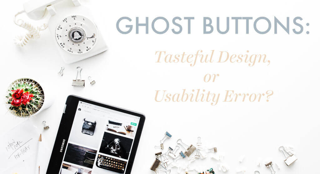 Ghost Buttons- tasteful design or usability error
