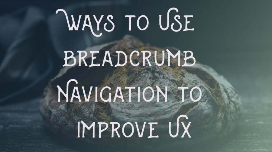 Ways to Use Breadcrumb Navigation to Improve UX