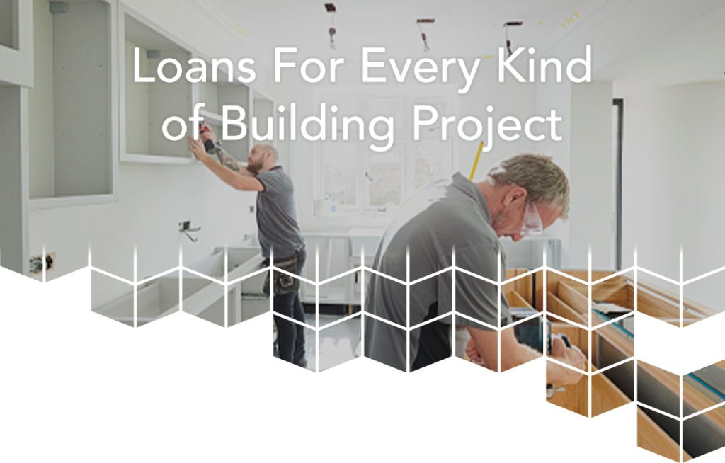 Loans for every kind of building project.