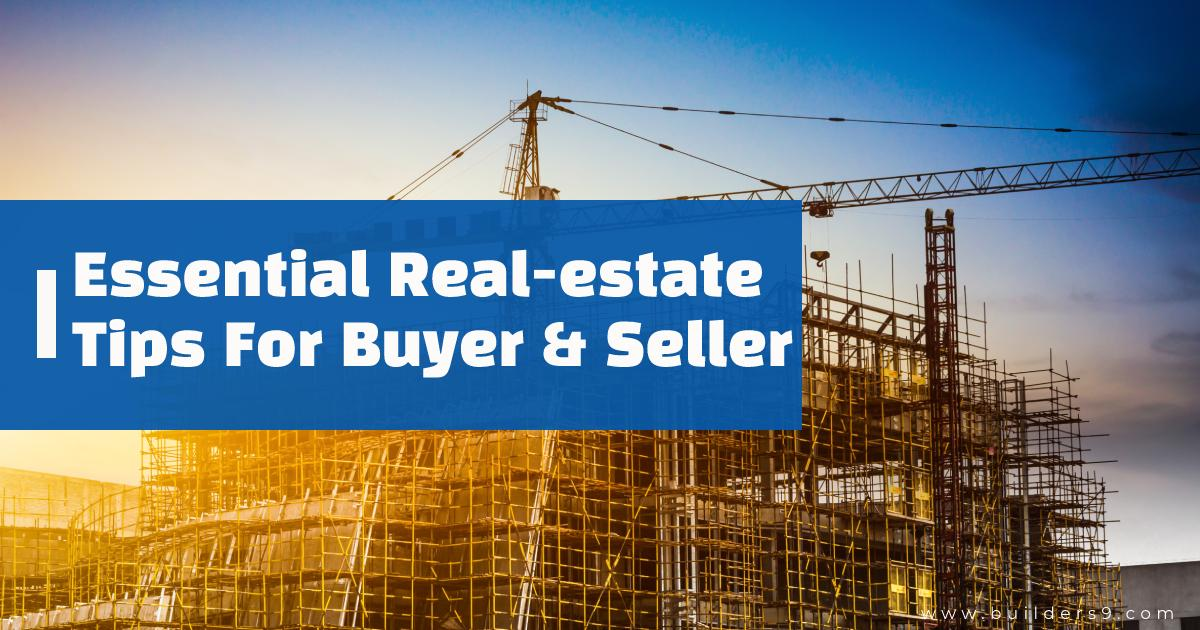 Essential Real-estate Tips For Buyers & Sellers That You Must Know
