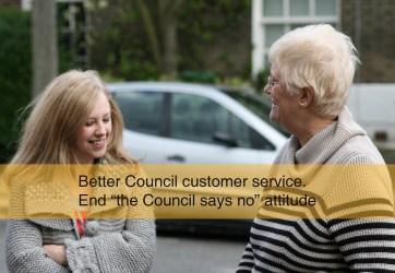 "Better council customer service. End the ""Council says no"" attitude."
