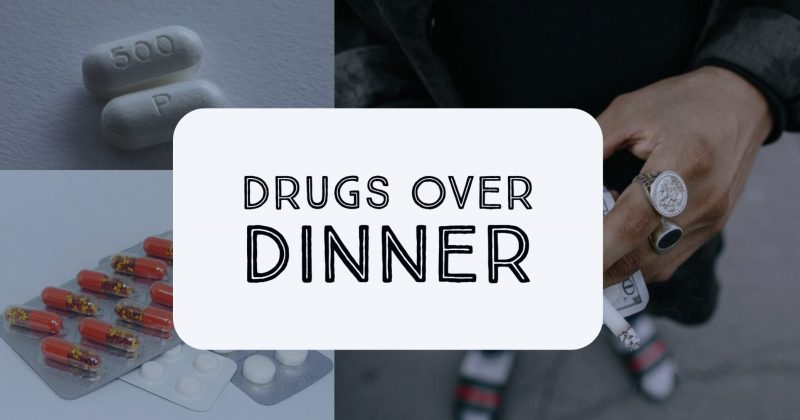 Drugs Over Dinner