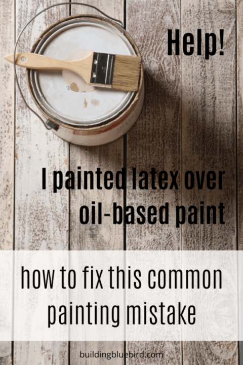 Help! I painted latex over oil-based paint - how to fix this common painting mistake | Building Bluebird
