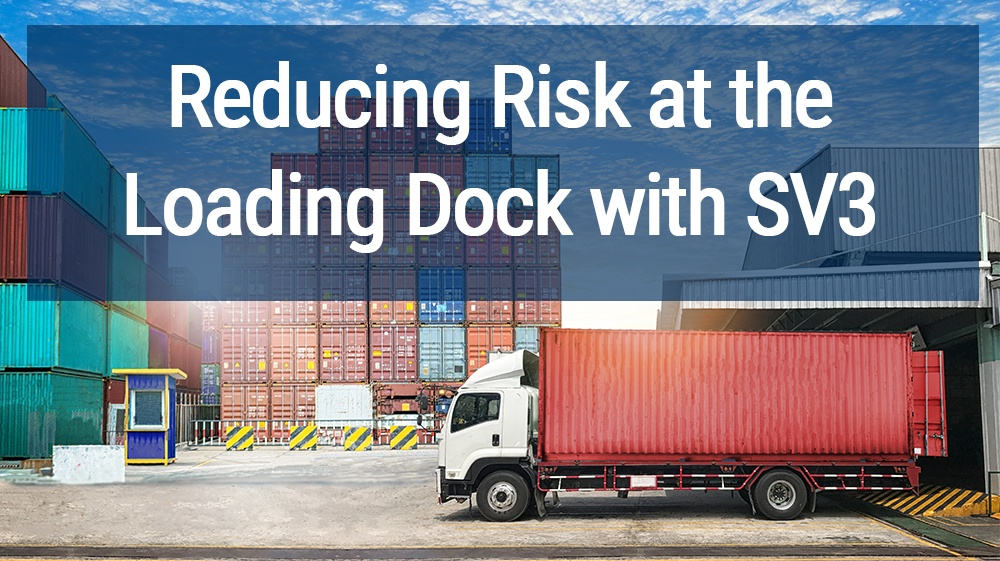 Reducing Risk At The Loading Dock With SV3