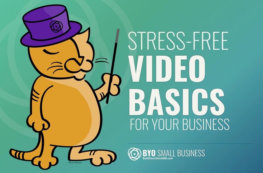 Presentation: Stress-Free Video Basics for Your Small Business