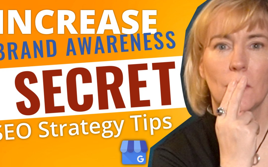 How To Increase Brand Awareness Using Google My Business – Secret Strategy SEO Tips