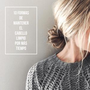 10 Formas de mantener el cabello limpio por más tiempo.