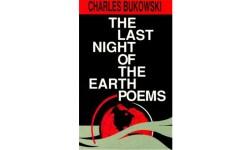 last night of the earth poems bukowski poem