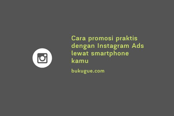 Cara promosi praktis dengan Instagram Ads lewat smartphone kamu
