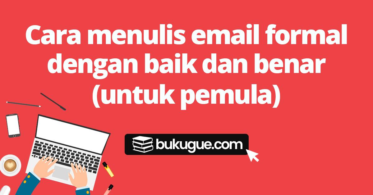 Cara menulis email formal yang baik dan benar (untuk pemula)
