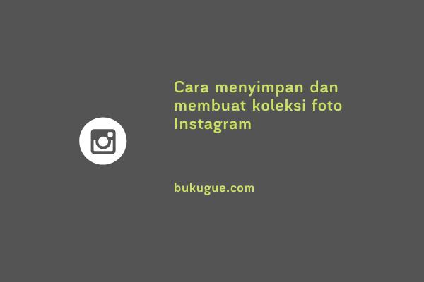 Cara menyimpan dan membuat Koleksi Foto di Instagram