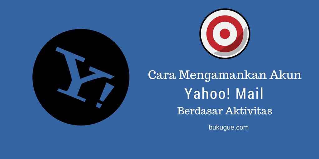 Cara mengamankan akun Yahoo! Mail berdasarkan fitur aktivitas mencurigakan