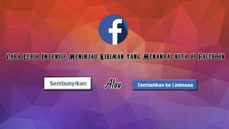 Cara Lebih Intensif Meninjau Kiriman yang Menandai kita di Facebook