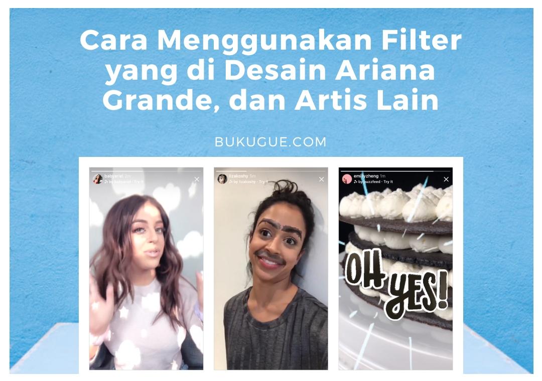 Cara Menggunakan Filter Instagram yang di Desain Ariana Grande, dan Artis Lain