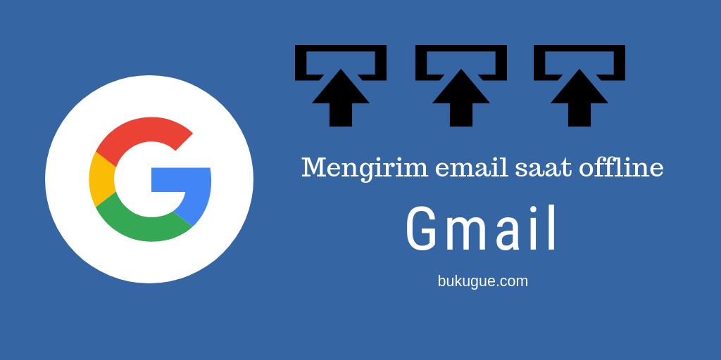 Cara mengirim email tanpa koneksi internet menggunakan Gmail versi terbaru