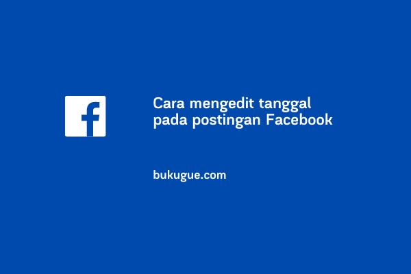 Cara mengedit tanggal pada postingan Facebook