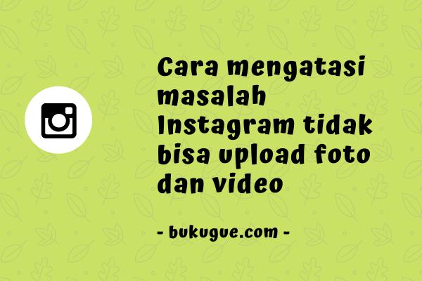 Cara atasi masalah tidak bisa upload foto atau video di Instagram
