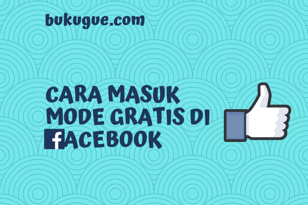 Cara menggunakan facebook mode gratis (tanpa kuota) di ponselmu