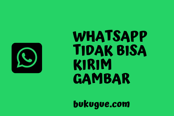 Cara mengatasi Whatsapp yang tidak bisa kirim gambar