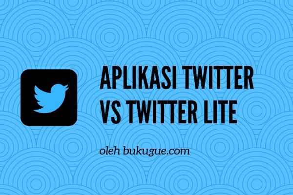 Perbedaan aplikasi twitter biasa dan twitter lite