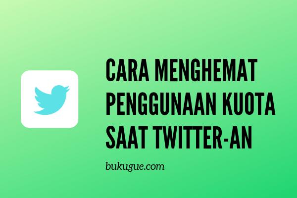 Cara menghemat kuota data saat twitter-an