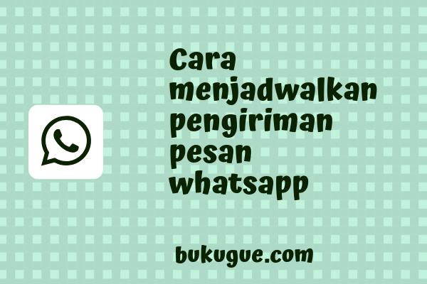 Cara menjadwal pengiriman pesan whatsapp agar terkirim otomatis