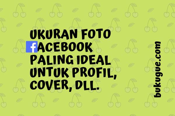 Ukuran Terbaik Untuk Foto Profil Dan Foto Sampul Di Facebook