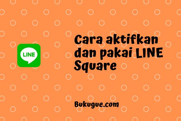 Cara pakai LINE Square dan dapatkan banyak kenalan baru