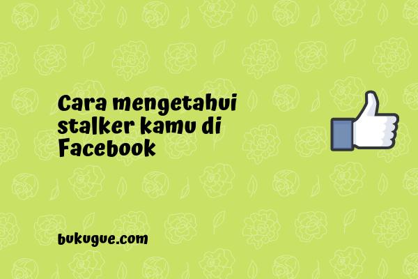 Cara mengetahui stalker akun facebook kita