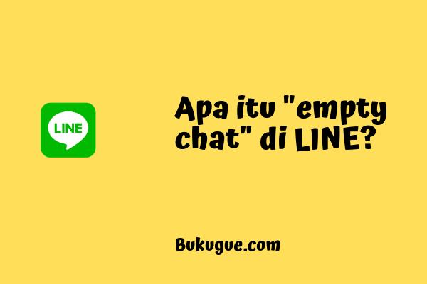 """Kenapa bisa muncul """"empty chat"""" di LINE? apa maksudnya?"""