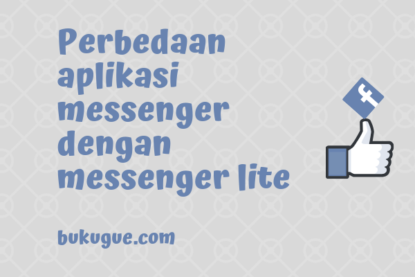 Perbedaan aplikasi messenger dengan messenger lite