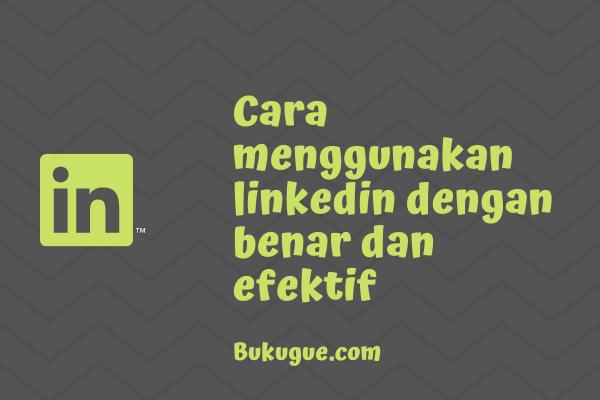 Cara menggunakan LinkedIn dengan benar dan maksimal