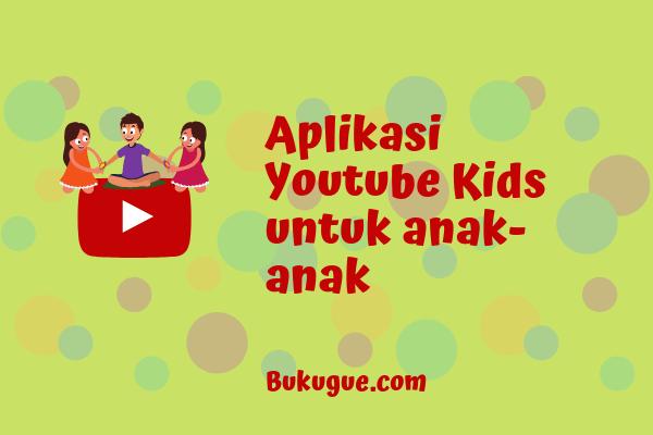 Apa itu YouTube kids? Apakah cocok buat anak indonesia?