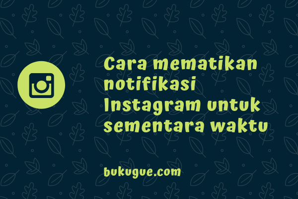 Cara mematikan notifikasi Instagram untuk sementara waktu