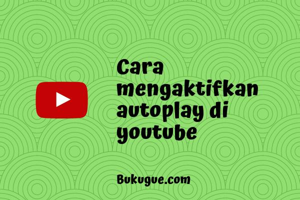 Cara mengaktifkan autoplay video di youtube