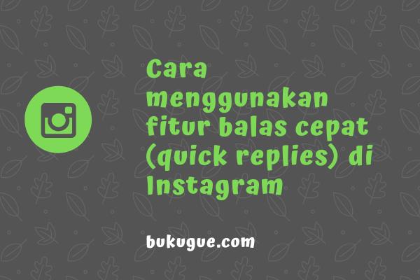 """Cara menggunakan fitur """"Balasan Cepat"""" di Instagram"""