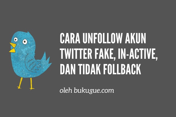 Cara unfollow massal akun twitter fake, in-active dan tidak follback