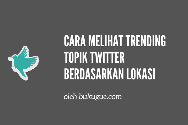 Cara melihat Trending Topik twitter berdasarkan lokasi
