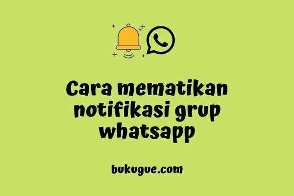 Cara mematikan notifikasi grup whatsapp yang mengganggu