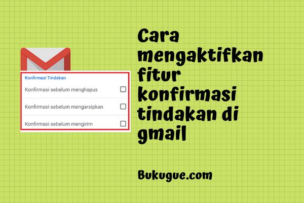 """Cara mengaktifkan fitur """"konfirmasi tindakan"""" di Gmail"""