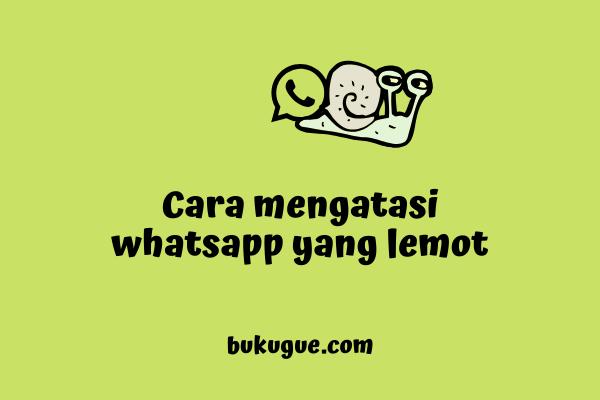 Cara mengatasi whatsapp lemot dan sering ngelag