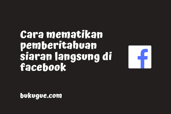 Cara menghilangkan pemberitahuan siaran langsung facebook