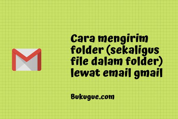 Cara mengirim folder (dan isinya) lewat gmail