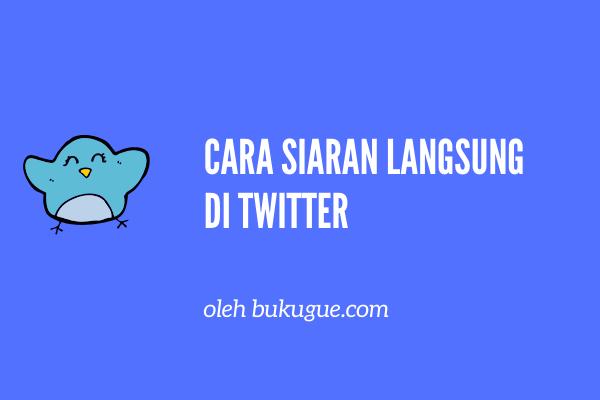 Cara melakukan siaran langsung di Twitter