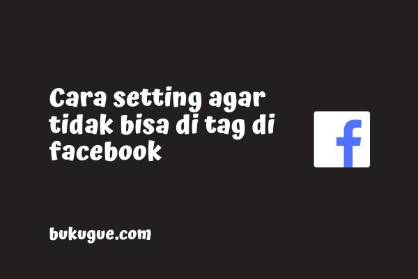 Cara agar kita tidak bisa di-tag di facebook