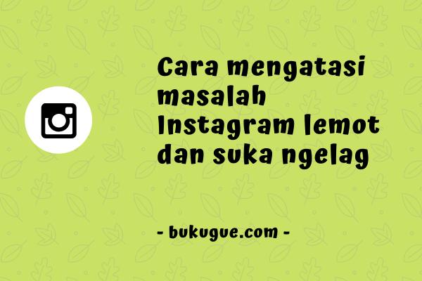 Kenapa instagram lemot dan ngelag? Apa solusinya?