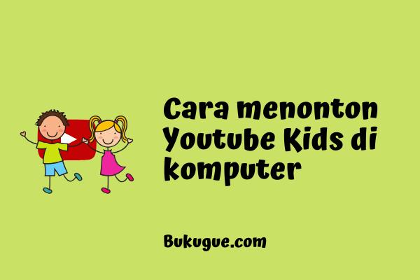 Cara menonton Youtube Kids di komputer