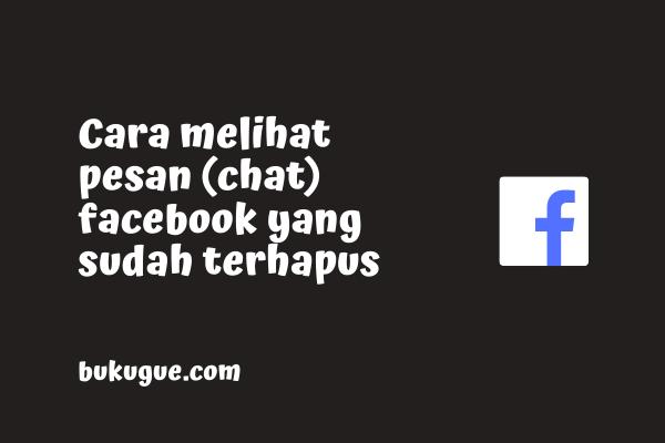 Cara mengembalikan chat Facebook yang terhapus permanen