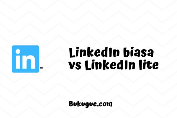 Perbedaan aplikasi LinkedIn reguler dengan LinkedIn lite